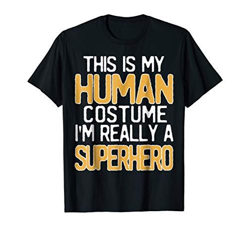 This Is My Human Costume I'm Really A Superhero T-Shirt -