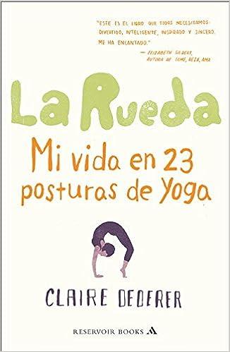 La rueda / Poser: Mi vida en 23 posturas de yoga / My Life ...