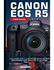 Canon EOS R5 User Guide: The Complete Illustrated Manual For Beginners and Seniors to Master the EOS R5
