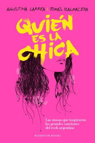 Descargar Libro Quién Es La Chica: Las Musas Que Inspiraron Las Grandes Canciones Del Rock Argentino Agustina Larrea