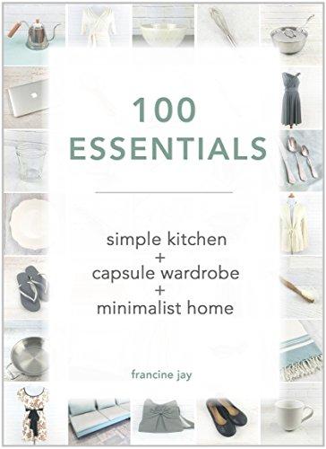 100 Essentials: Simple Kitchen + Capsule Wardrobe + Minimalist Home
