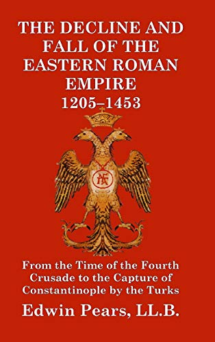 The Decline and Fall of the Eastern Roman Empire 1205-1453 ()