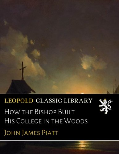 Download How the Bishop Built His College in the Woods PDF