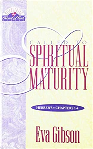 Called to Spiritual Maturity: A Study of Hebrews, Chapters 1