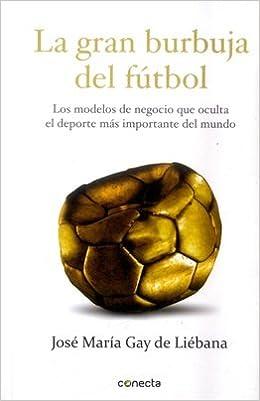 LA GRAN BURBUJA DEL FUTBOL: José María Gay De Liébana: 9789588821290: Amazon.com: Books