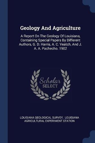 Download Geology And Agriculture: A Report On The Geology Of Louisiana, Containing Special Papers By Different Authors, G. D. Harris, A. C. Veatch, And J. A. A. Pachecho. 1902 ebook