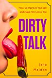 Dirty Talk: How to Improve Your Sex and Make Him Crave You
