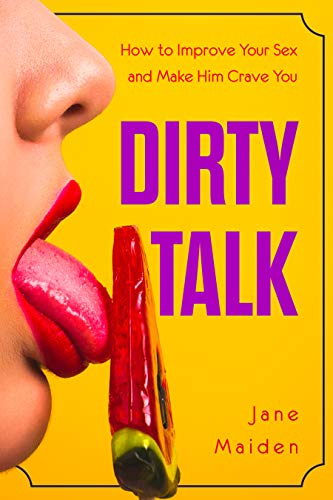 Dirty Talk: How to Improve Your Sex and Make Him Crave You (Tips To Make Your Man Happy In Bed)