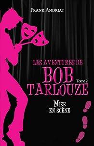Les Aventures de Bob Tarlouze - Tome 2 - Mise en Scene par Frank Andriat