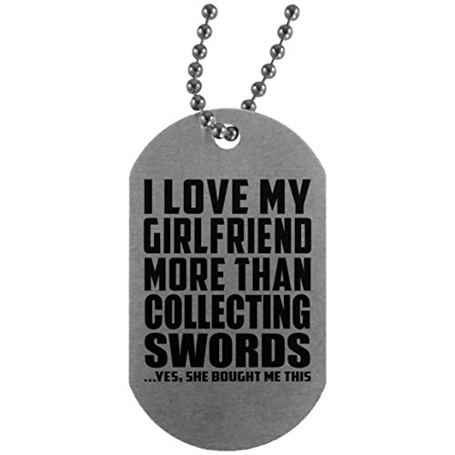 I Love My Girlfriend More Than Collecting Swords - Silver Dog Tag Military ID Pendant Necklace Chain - Fun Gift for Boy-Friend BF Him Men Man Mother's Father's Day Birthday -