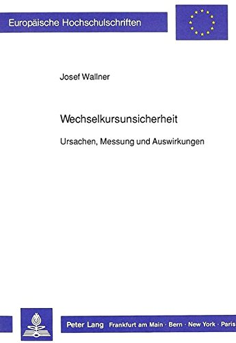 Wechselkursunsicherheit: Ursachen, Messung und Auswirkungen (Europäische Hochschulschriften / European University Studies / Publications Universitaires Européennes) (German Edition) by Peter Lang GmbH, Internationaler Verlag der Wissenschaften
