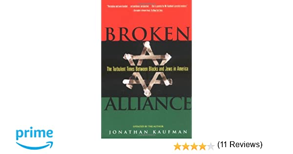 Broken alliance the turbulent times between blacks and jews in broken alliance the turbulent times between blacks and jews in america jonathan kaufman 9780684800967 amazon books fandeluxe Images