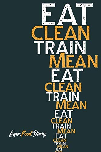 Eat Clean Train Mean: Gym Food Diary. Track your macronutrients and weight training with this A5 size logbook.