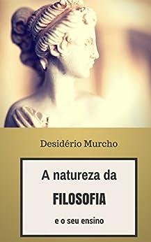 A Natureza da Filosofia e o seu Ensino por [Murcho, Desidério]