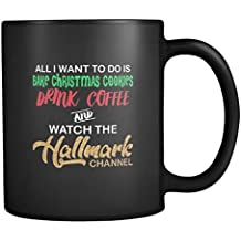 All i Want To Do Is Bake Chrismas Cookies Drink Cofee and Watch The Hallmark Channel