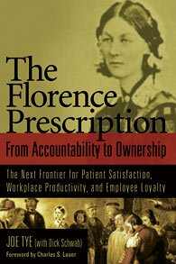 The Florence Prescription: From accountability to Ownership The Next Frontier for Patient Satisfaction, Workplace Produc
