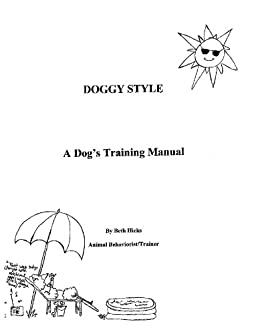 Doggy Style A Dog's Training Manual - Kindle edition by Beth Hicks ...