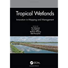 Tropical Wetlands - Innovation in Mapping and Management: Proceedings of the International Workshop on Tropical Wetlands: Innovation in Mapping and ... October 19-20, 2018, Banjarmasin, Indonesia