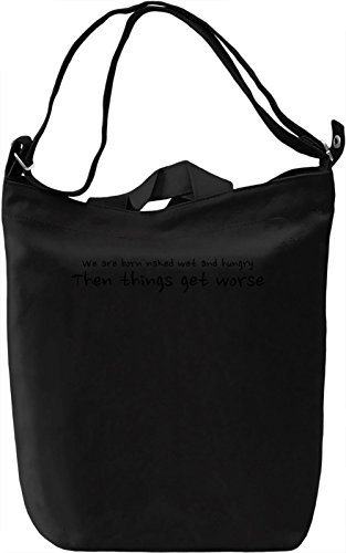 We are born naked, wet and hungry Borsa Giornaliera Canvas Canvas Day Bag| 100% Premium Cotton Canvas| DTG Printing|
