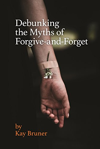 - Debunking the Myths of Forgive-And-Forget