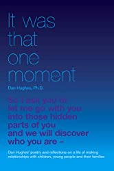 It Was That One Moment...: Dan Hughes' Poetry and Reflections on a Life of Making Relationships with Children and Young People
