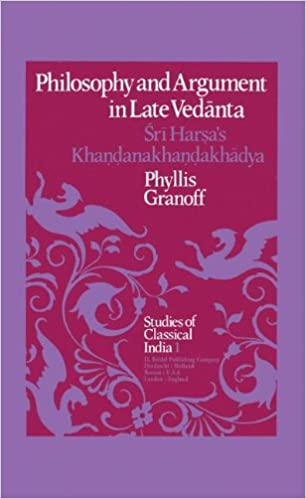 Philosophy and Argument in Late Vedanta: Sri Harsa's Khandanakhandakhadya (Studies of Classical India)