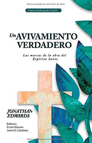 Un Avivamiento Verdadero Las Marcas de la Obra del Espiritu Santo (Clasicos Reformados)  [Edwards, Jonathan] (Tapa Blanda)