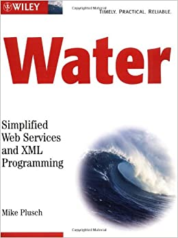 Water: Simplified Web Services and XML Programming