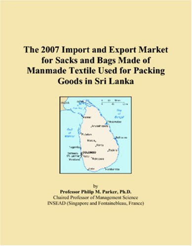 Download The 2007 Import and Export Market for Sacks and Bags Made of Manmade Textile Used for Packing Goods in Sri Lanka pdf epub