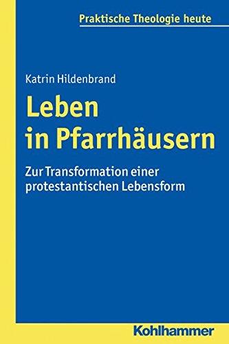 Download Leben in Pfarrhäusern: Zur Transformation einer protestantischen Lebensform (Praktische Theologie Heute) (German Edition) pdf