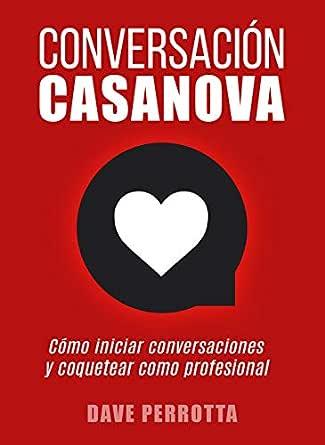 Conversación Casanova: Cómo iniciar conversaciones y coquetear como profesional eBook: Perrotta, Dave: Amazon.es: Tienda Kindle
