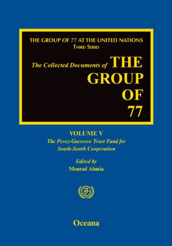 Download The Group of 77 at the United Nations: Volume V:  The Perez-Guerrero Trust Fund for South-South Cooperation (PGTF): 5 (The Group of 77 at the United Nations, Third Series) Pdf