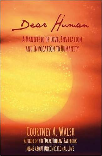 Dear human a manifesto of love invitation and invocation to dear human a manifesto of love invitation and invocation to humanity courtney a walsh 9781844096862 amazon books stopboris Gallery