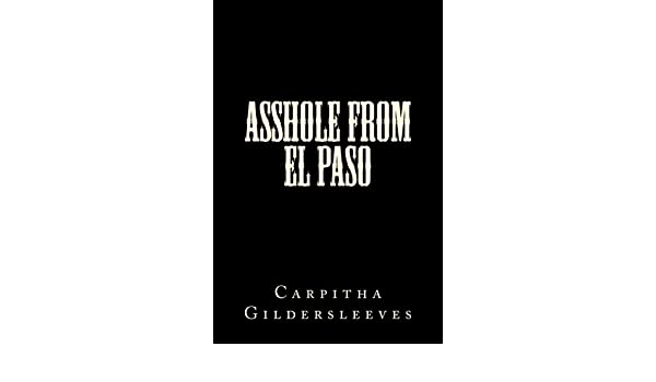 Asshole from el passo