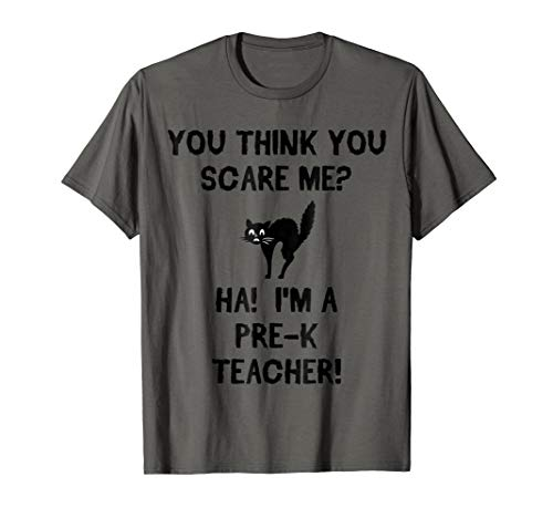 You Think You Scare Me Pre-K Teacher Halloween T-Shirt