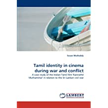 Tamil identity in cinema during war and conflict: A case study of the Indian Tamil film 'Kannathil Muthamittal' in relation to the Sri Lankan civil war
