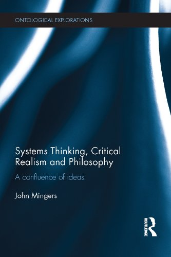 Download Systems Thinking, Critical Realism and Philosophy: A Confluence of Ideas (Ontological Explorations) Pdf
