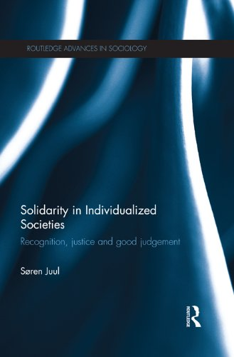 Download Solidarity in Individualized Societies: Recognition, Justice and Good Judgement (Routledge Advances in Sociology) Pdf