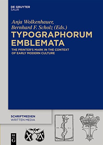 Typographorum Emblemata: The Printer's Mark in the Context of Early Modern Culture (Schriftmedien – Kommunikations- und buchwissenschaftliche Perspektiven) Early Printers