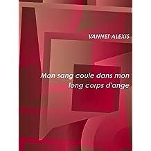 Mon sang coule dans mon long corps d'ange (French Edition)