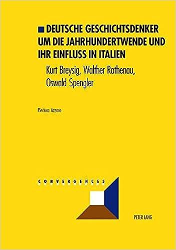 Book Deutsche Geschichtsdenker um die Jahrhundertwende und ihr Einfluß in Italien: Kurt Breysig, Walther Rathenau, Oswald Spengler (Convergences) (German Edition)