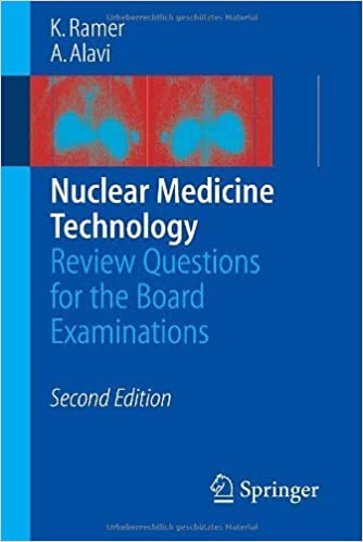 Nuclear Medicine Technology: Review Questions for the Board Examinations 2nd Edition by Ramer, K., Alavi, A. (2005)