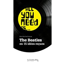 All you need is The Beatles: The Beatles en 15 idées reçues (Idees recues)