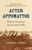 "Gregory P. Downs, ""After Appomattox: Military Occupation and the Ends of War"" (Harvard UP, 2015)"