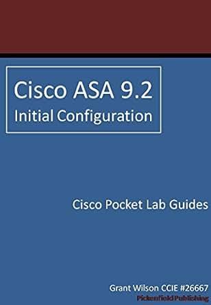 Cisco ASA 9 2 - Initial Configuration (Cisco Pocket Lab Guides Book 5)