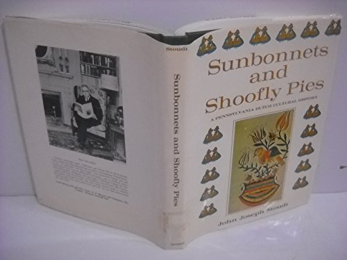 Stella Bonnet - Sunbonnets and Shoofly Pies: A Pennsylvania Dutch Cultural History