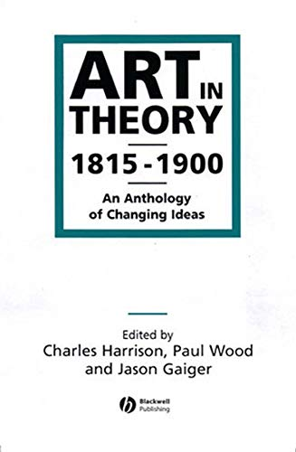 Art in Theory: 1815-1900 An Anthology of Changing Ideas