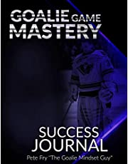 Goalie Game Mastery Journal: The Goalie Tool To Prepare, Measure and Master Your Focus in Games!
