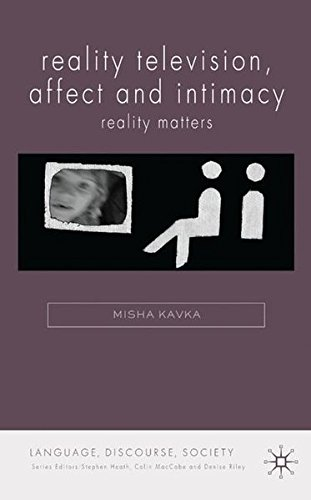 Reality Television, Affect and Intimacy: Reality Matters (Language, Discourse, Society) by Misha Kavka