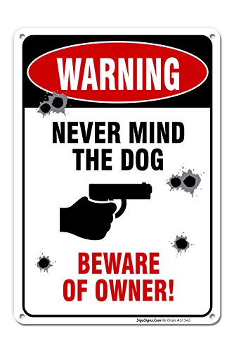 No Trespassing Sign, Never Mind The Dog, Beware of Owner, 10x14 Rust Free .040 Aluminum UV Printed, Easy to Mount Weather Resistant Long Lasting Ink Made in USA by SIGO SIGNS